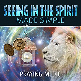 seeing in the spirit made simple the kingdom of god made simple book 2
