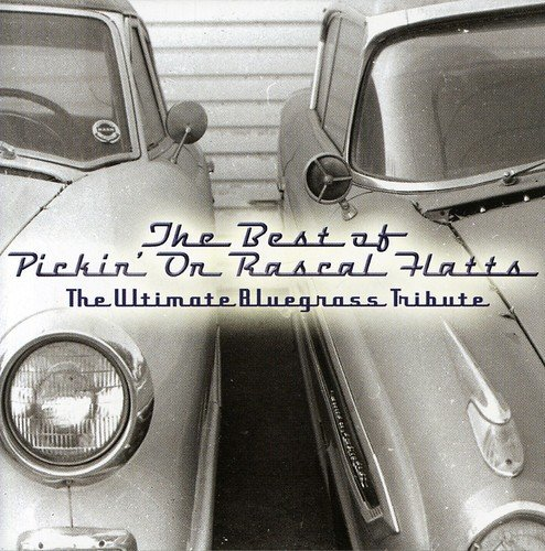 Best of Pickin' on Rascal Flatts: The Ultimate Bluegrass Tribute by Cmh Records