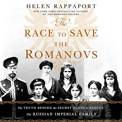 The Race to Save the Romanovs: The Truth Behind the Secret Plans to Rescue the Russian Imperial Family by Macmillan Audio