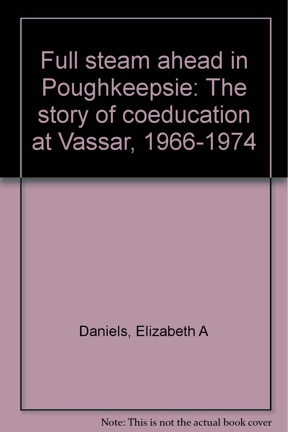 Download Full steam ahead in Poughkeepsie: The story of coeducation at Vassar, 1966-1974 pdf