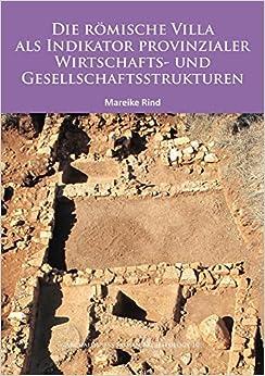 Die Romische Villa als Indikator Provinzialer Wirtschafts- Und Gesellschaftsstrukturen (Archaeopress Roman Archaeology)