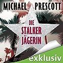 Die Stalkerjägerin Hörbuch von Michael Prescott Gesprochen von: Katja Amberger