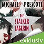 Die Stalkerjägerin | Michael Prescott