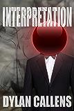 Interpretation: (An Artificial Intelligence Dystopian Nightmare)