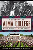 img - for A History of Alma College:: Where Plaid and Pride Prevail (American Chronicles (History Press)) by Gordon G. Beld (2014-01-21) book / textbook / text book