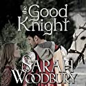 The Good Knight: A Gareth and Gwen Medieval Mystery Hörbuch von Sarah Woodbury Gesprochen von: Laurel Schroeder