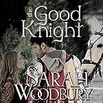 The Good Knight: A Gareth and Gwen Medieval Mystery | Sarah Woodbury