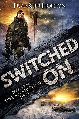 Switched On: Book Six in The Borrowed World Series by [Horton, Franklin]