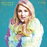 Meghan Trainor | Format: MP3 Music 283%Sales Rank in Songs: 144 (was 552 yesterday) From the Album:Title (Deluxe) (1370)  Download: $1.29