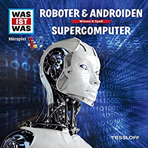 Roboter & Androiden / Supercomputer (Was ist Was 7) Hörspiel