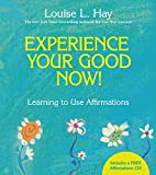 Experience Your Good Now!: Learning to Use Affirmations