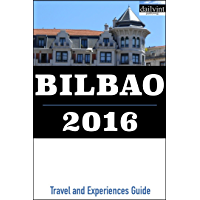Bilbao 2016: Travel and Experiences Guide (English Edition)