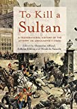 img - for To Kill a Sultan: A Transnational History of the Attempt on Abd lhamid II (1905) book / textbook / text book