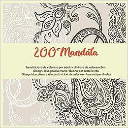 200 Mandala Freschi Libro Da Colorare Per Adulti Un Libro Da