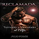 Reclamada [Claimed]: Tomada y Vinculada al Alfa [Taken and Chained by the Alpha] | Julio Poder