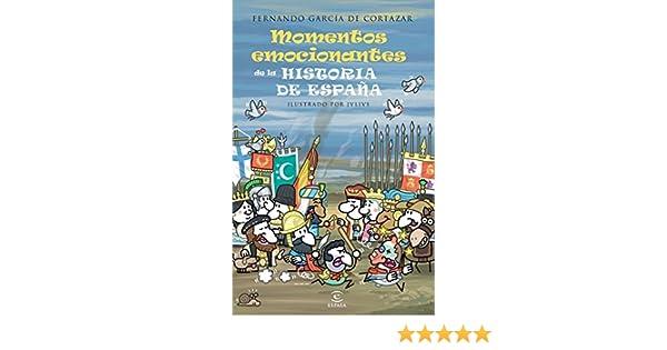 Los momentos más emocionantes de la historia de España eBook: de Cortázar, Fernando García: Amazon.es: Tienda Kindle