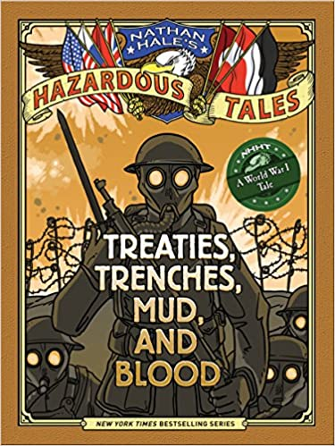 Amazon.com: Treaties, Trenches, Mud, and Blood (Nathan Hale's Hazardous  Tales #4): A World War I Tale (9781419708084): Nathan Hale: Books