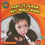 Keep It Clean: Get Well Soon (21st Century Basic Skills Library-Level 1)