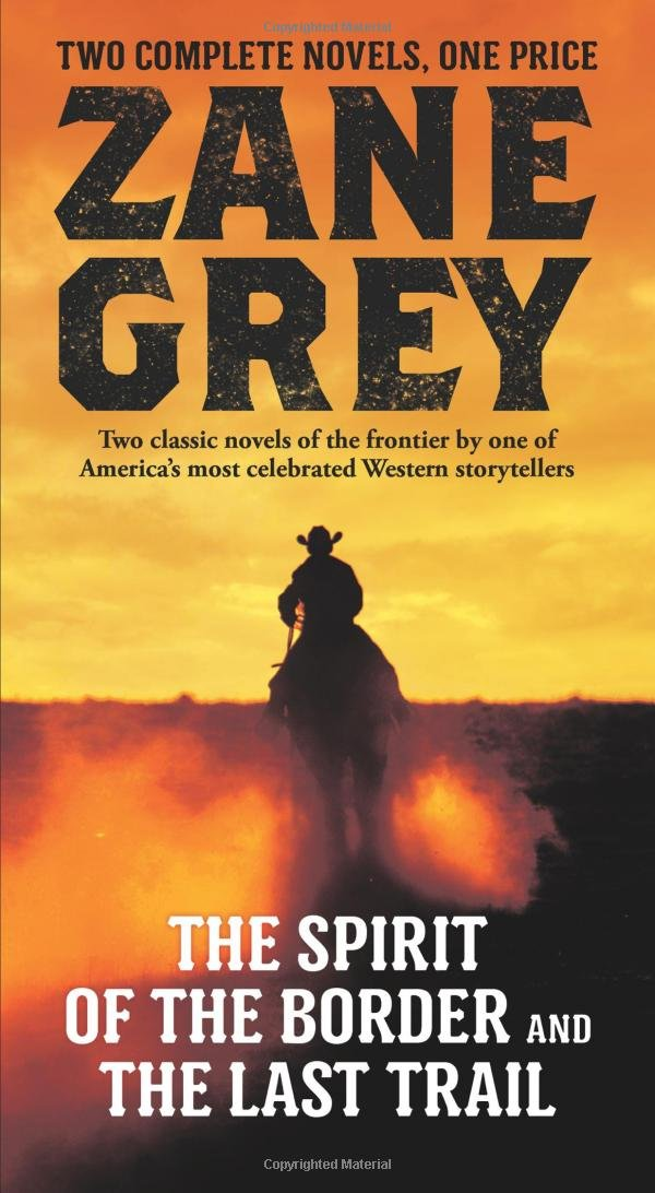 Read Online The Spirit of the Border and The Last Trail: Two Complete Zane Grey Novels (Stories of the Ohio Frontier) PDF