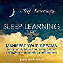 Manifest Your Dreams, Turn Your Big Ideas into Reality: Sleep Learning, Guided Self Hypnosis, Meditation & Affirmations Speech by  Jupiter Productions Narrated by Anna Thompson