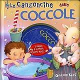 Le canzoncine delle coccole. Leggi e canta con noi! Con CD Audio