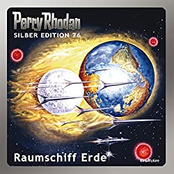 Raumschiff Erde (Perry Rhodan Silber Edition 76)