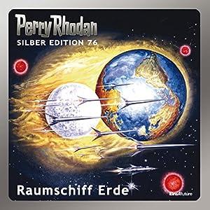 Raumschiff Erde (Perry Rhodan Silber Edition 76) Hörbuch
