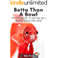 Betta Than A Bowl: The full guide to setting up a better Betta fish tank