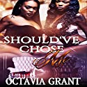 Should've Chose Me Audiobook by Octavia Grant Narrated by Cee Scott