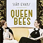 Queen Bees: Six Brilliant and Extraordinary Society Hostesses Between the Wars - A Spectacle of Celebrity, Talent, and Burning Ambition Audiobook by Siân Evans Narrated by Carole Boyd