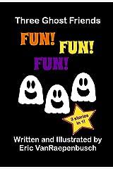 Three Ghost Friends Fun! Fun! Fun! Kindle Edition