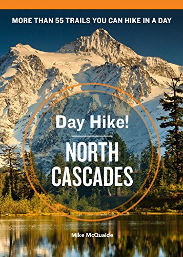 Day Hike! North Cascades, 3rd Edition: More Than 55 Trails You Can Hike in a Day