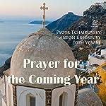 Prayer for the Coming Year | Pyotr Tchaikovsky,Anton Kingsbury