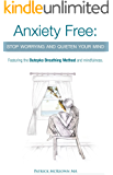 Anxiety Free: Stop worrying and quieten your mind- Featuring the Buteyko Breathing Method and Mindfulness