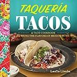 Taqueria Tacos: A Taco Cookbook to Br...