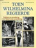 img - for Toen Wilhelmina regeerde: Stabiliteit en verandering in de Nederlandse samenleving 1898-1948 (Dutch Edition) book / textbook / text book