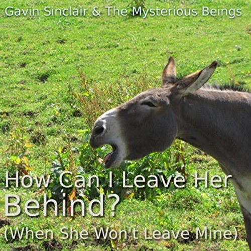 How Can I Leave Her Behind? (When She Won't Leave Mine)