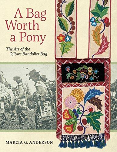 A Bag Worth a Pony: The Art of the Ojibwe Bandolier Bag