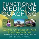 Functional Medicine Coaching: How to Be Part of the Movement That's Transforming Healthcare Audiobook by Sandra Scheinbaum, Elyse Wagner Narrated by Laura Harrison