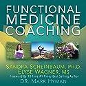 Functional Medicine Coaching: How to Be Part of the Movement That's Transforming Healthcare Hörbuch von Sandra Scheinbaum, Elyse Wagner Gesprochen von: Laura Harrison