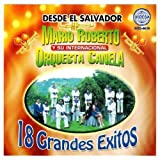 18 Grandes Exitos: Desde El Salvador Mario Roberto Y Su Internacional Orquesta Canela by Unknown (0100-01-01)