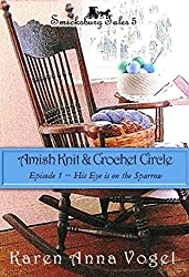 Amish Knit & Crochet Circle ~ Episode 1 ~  His Eye is on the Sparrow (Smicksburg Tales Book 5) (English Edition)