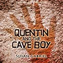 Quentin and the Cave Boy: A Humorous Adventure Story Audiobook by Susan Gabriel Narrated by Susan Gabriel