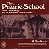 The Prairie School : Frank Lloyd Wright and His Midwest Contemporaries, Brooks, H. Allen, 0393008118