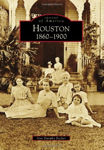 Houston: 1860 to 1900 (Images of America)