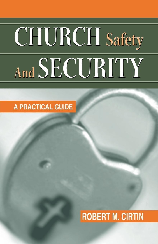 Church Safety and Security: A Practical Guide: Robert M. Cirtin, John M.  Edie, Dennis K. Lewis: 9780788023415: Amazon.com: Books