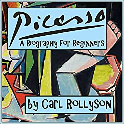 Pablo Picasso: A Biography for Beginners
