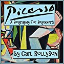 Pablo Picasso: A Biography for Beginners Audiobook by Carl Rollyson Narrated by John Stamper