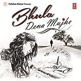 Bhula Dena Mujhe (Sad Songs)