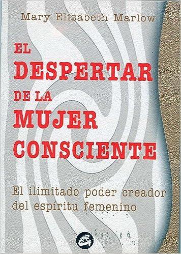 Ebooks para descargas Despertar de la mujer consciente, El: El ilimitado poder creador del espíritu femenino (Taller de la hechicera) 8488242239 PDF
